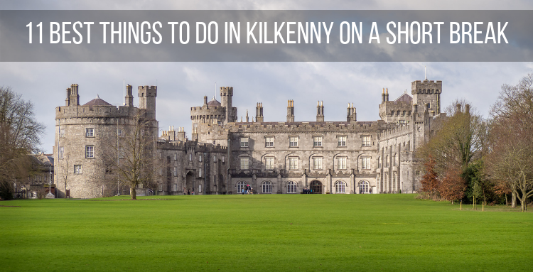 11 Best Things to do in Kilkenny on a short break